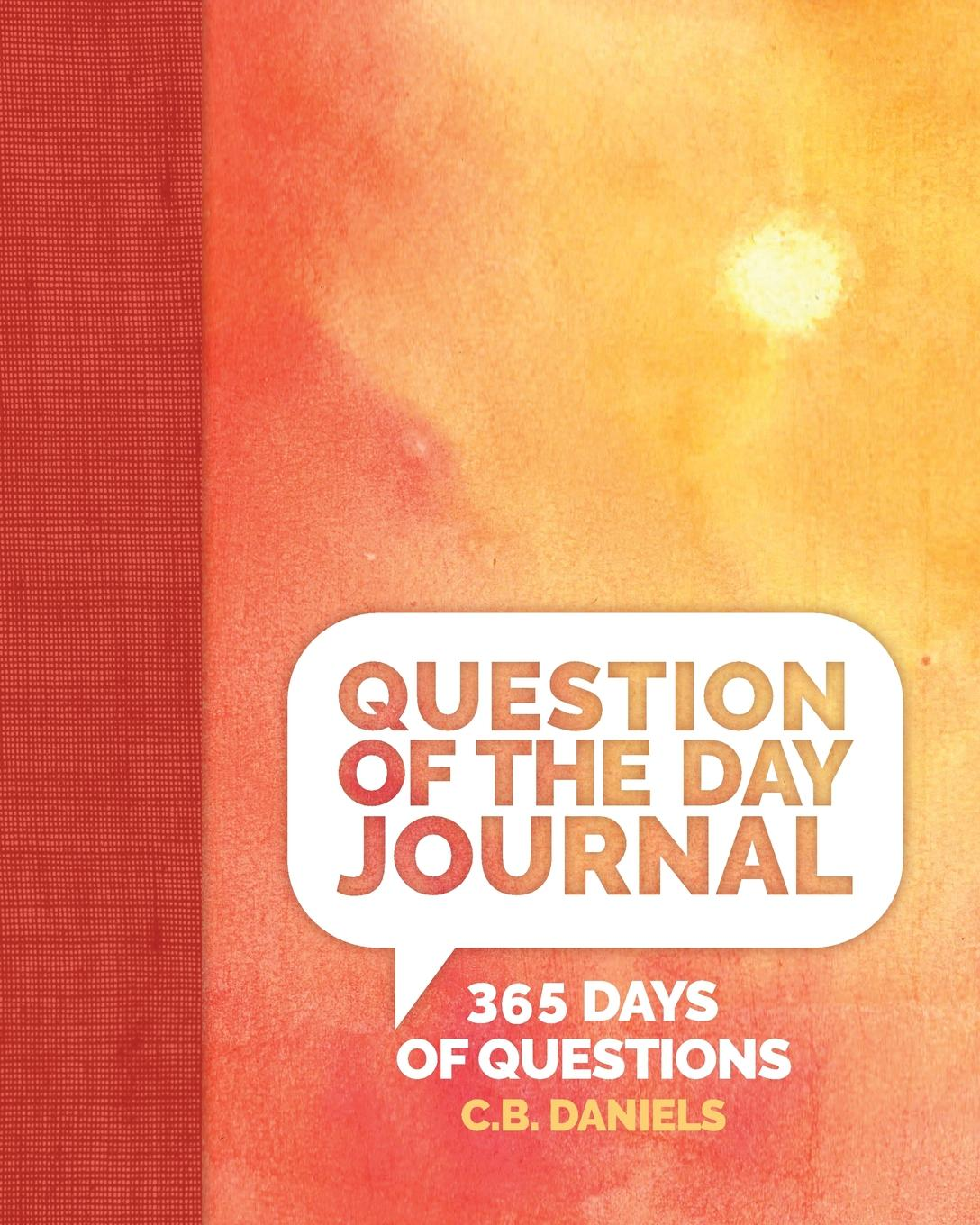 C.B. Daniels Question of the Day Journal. 365 Days of Questions q and a a day for kids a three year journal