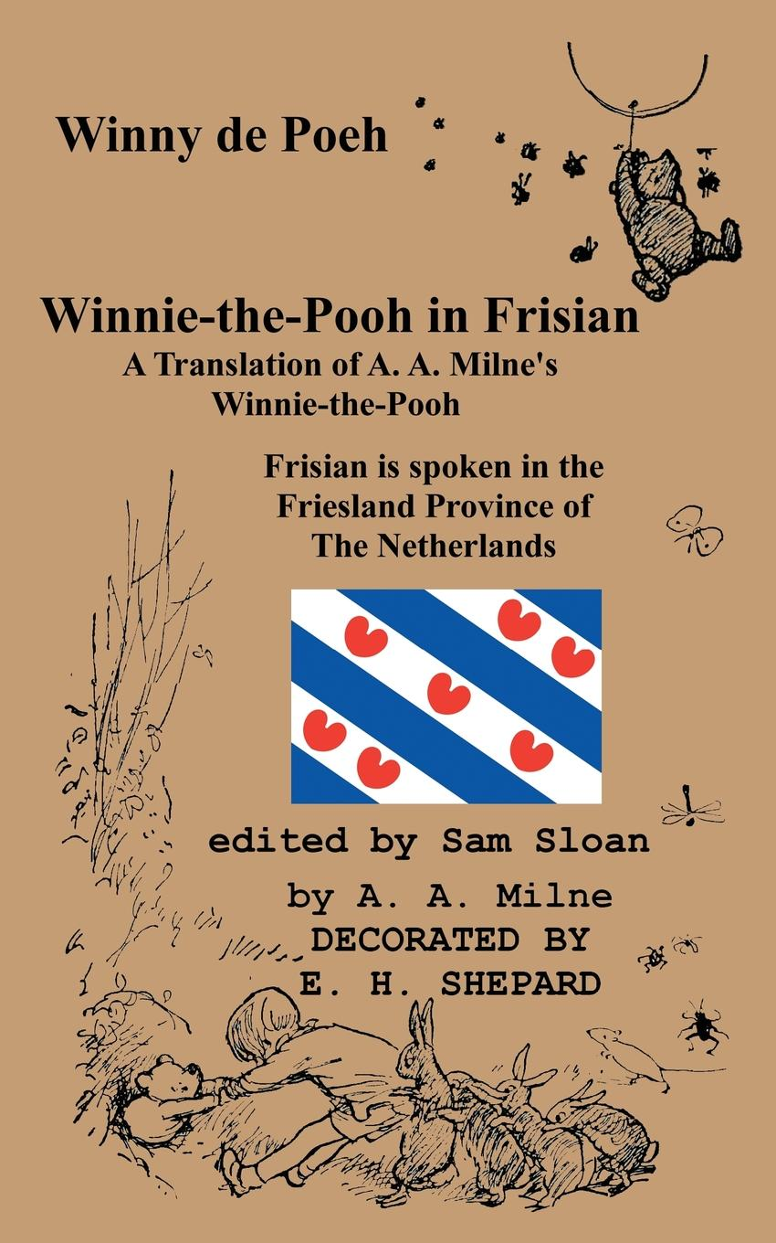 A. A. Milne Winny de Poeh Winnie-the-Pooh in Frisian A Translation of A. A. Milne.s Winnie-the-Pooh into Frisian the complete tales and poems of winnie the pooh wtp