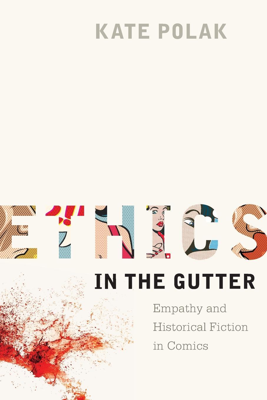 цены на Kate Polak Ethics in the Gutter. Empathy and Historical Fiction in Comics  в интернет-магазинах