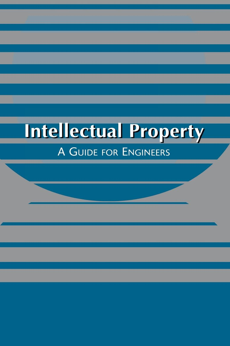 Intellectual Property. A Guide for Engineers intellectual property and innovation management in small firms