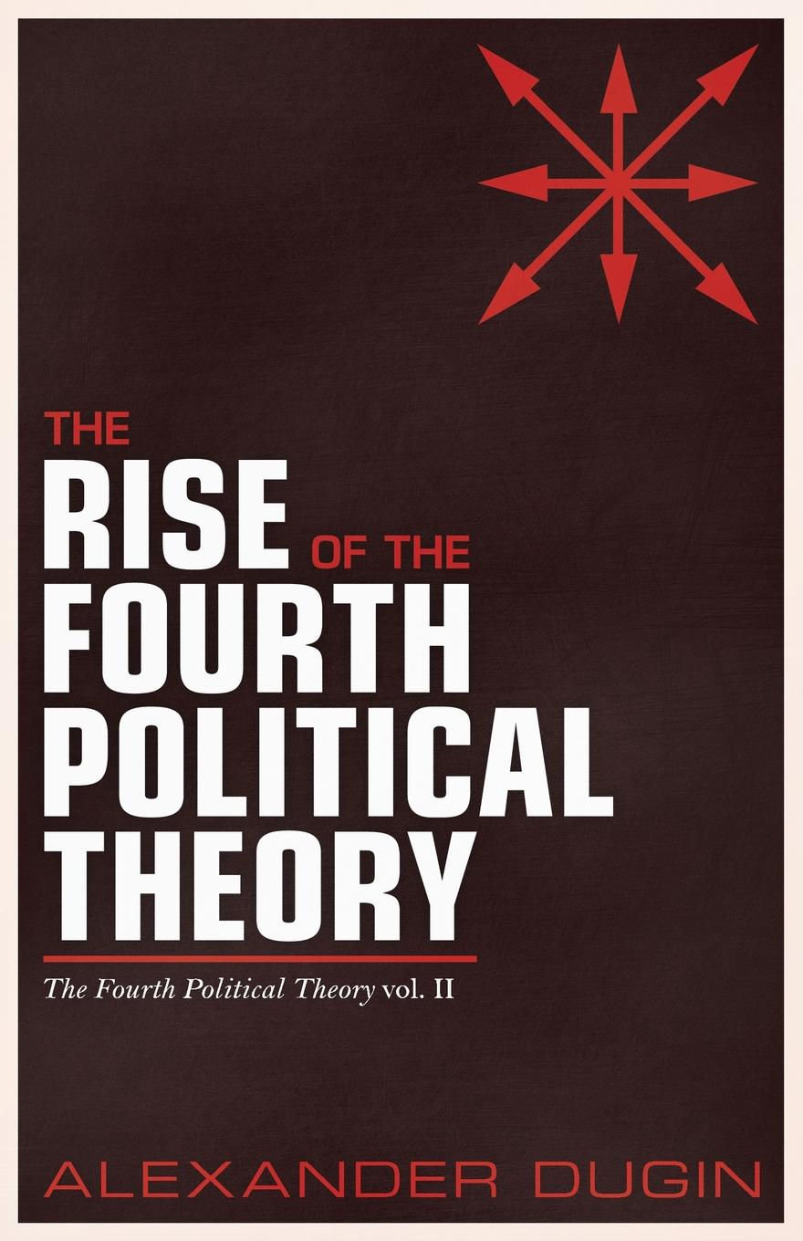 цена Alexander Dugin The Rise of the Fourth Political Theory. The Fourth Political Theory vol. II онлайн в 2017 году