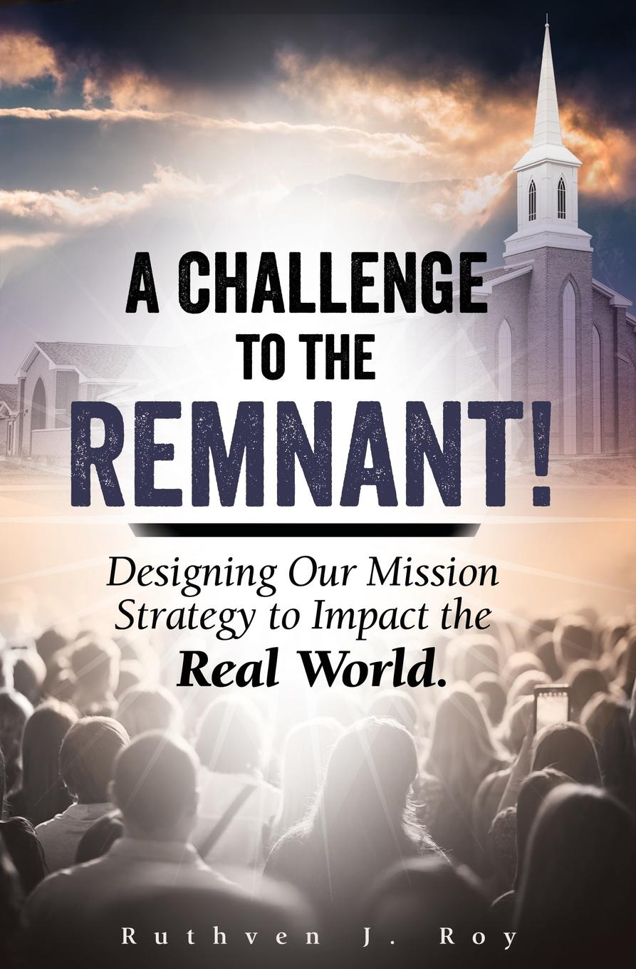 Ruthven J Roy A Challenge to the Remnant. Designing Our Mission Strategy to Impact the Real World anthony g reddie is god colour blind insight from black theology for christian ministry