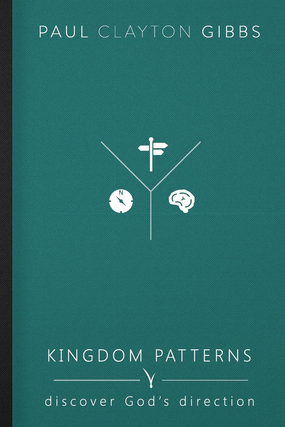 Paul Clayton Gibbs Kingdom Patterns. Discover God.s Direction burgess right to an answer