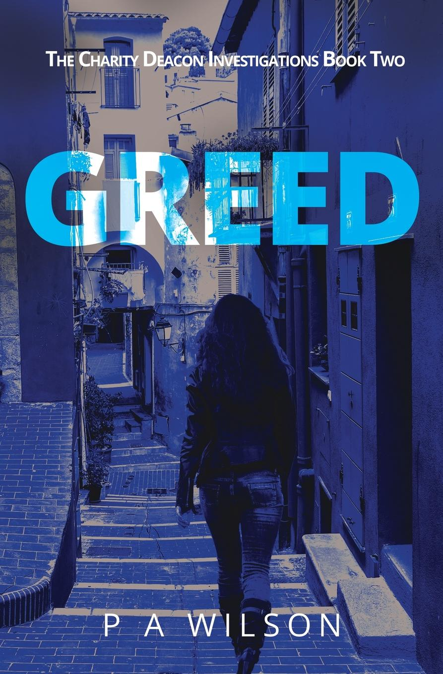 P.A. Wilson Greed. Book 2 of the Charity Deacon Investigations foundations of charity