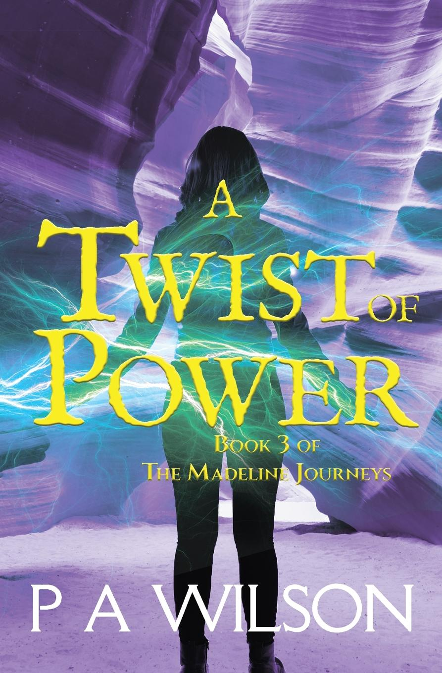 P.A. Wilson A Twist of Power. book three of The Madeline Journeys leslie madeline little robins love one to another