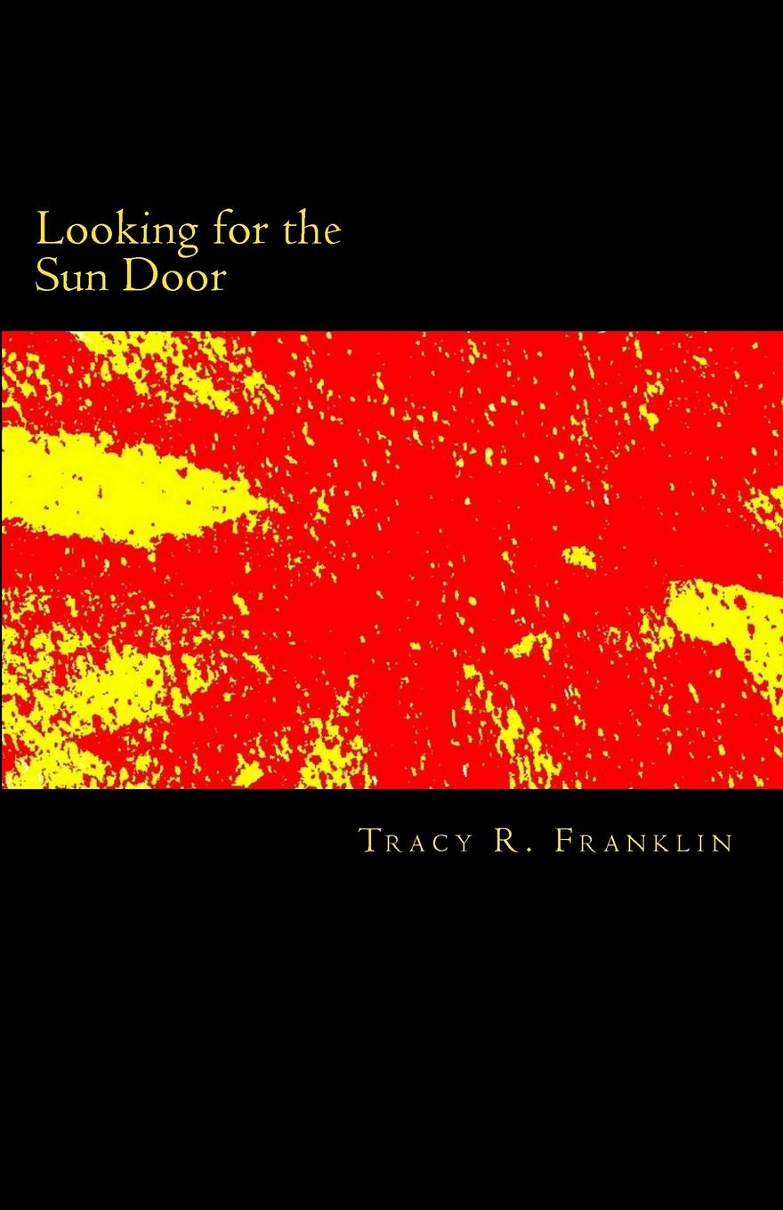 Tracy R. Franklin Looking for the Sun Door