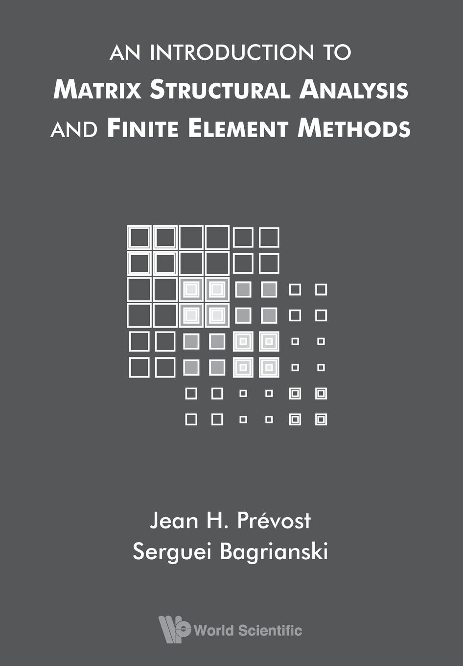 SERGUEI BAGRIANSKI, JEAN H PREVOST An Introduction to Matrix Structural Analysis and Finite Element Methods cho w s to stochastic structural dynamics application of finite element methods