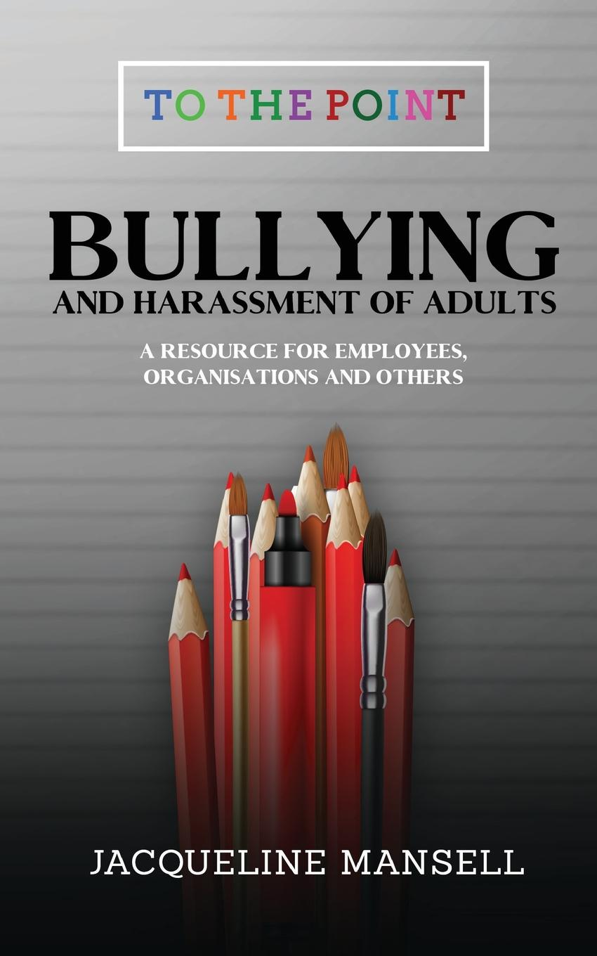 Jacqueline Mansell Bullying . Harassment of Adults. A Resource for Employees, Organisations . Others marc rohde bullying als gewaltphanomen an schulen