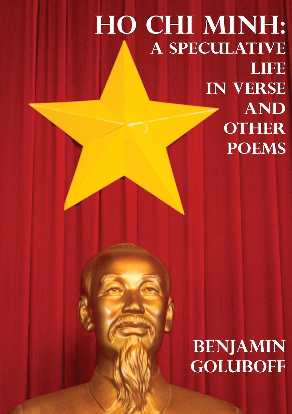 Benjamin Goluboff Ho Chi Minh. A Speculative Life in Verse and Other Poems цена