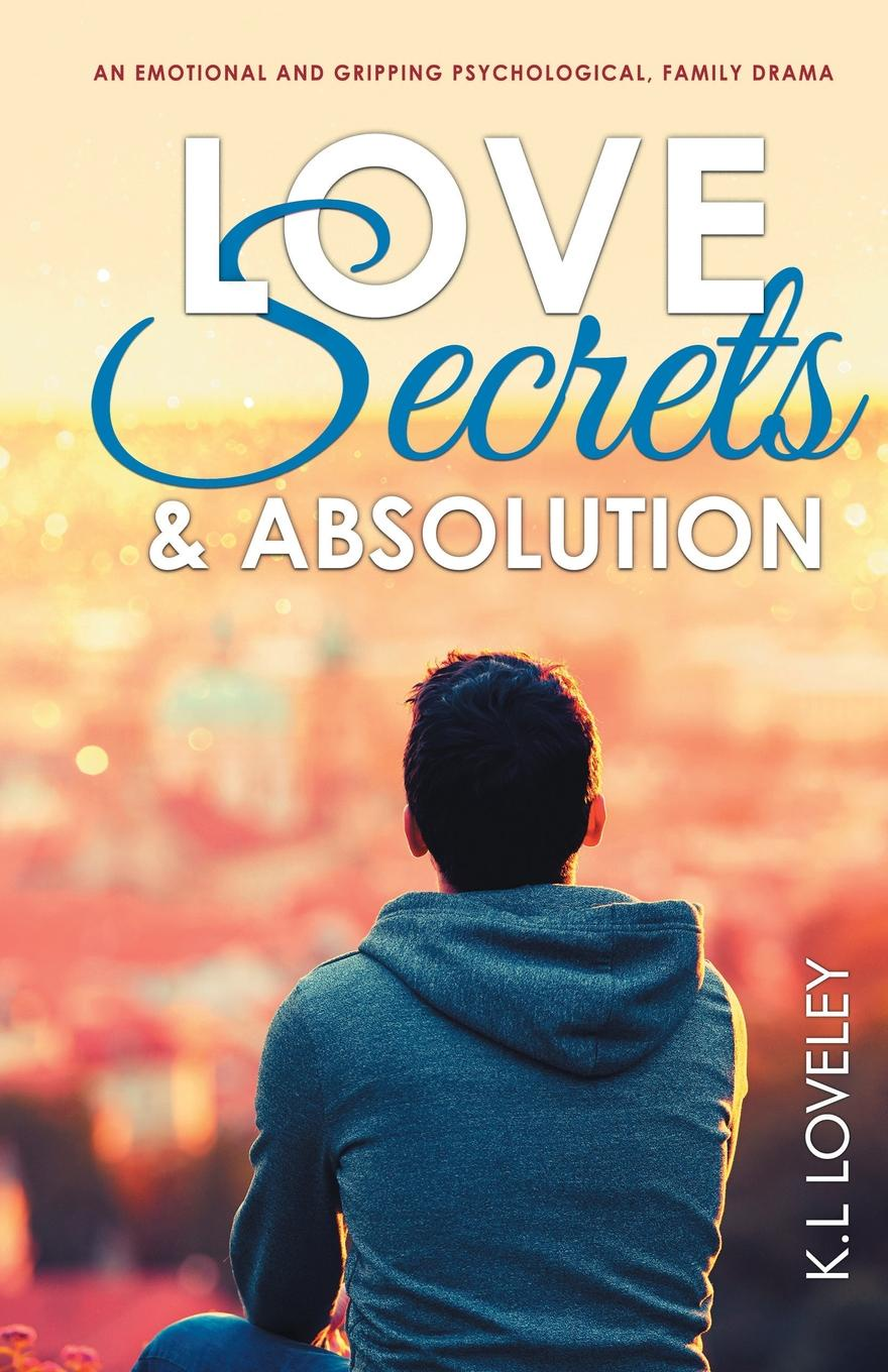 K.L Loveley Love, Secrets, and Absolution. An emotional and gripping psychological, family drama susan ottaway sisters secrets and sacrifice the true story of wwii special agents eileen and jacqueline nearne
