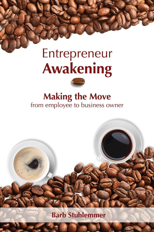 цены на Barb Stuhlemmer Entrepreneur Awakening. Making the Move from employee to business owner  в интернет-магазинах