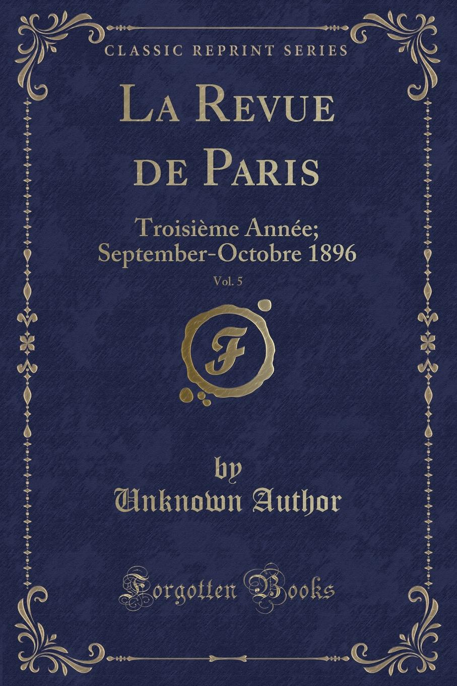 Unknown Author La Revue de Paris, Vol. 5. Troisieme Annee; September-Octobre 1896 (Classic Reprint) paul laurent revue historique ardennaise vol 3 annee 1896 classic reprint