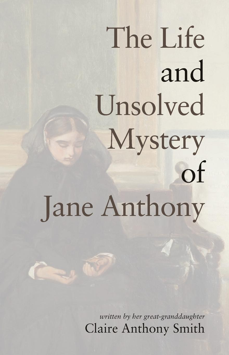 Claire Anthony Smith The Life and Unsolved Mystery of Jane Anthony jane kirkpatrick a mending at the edge