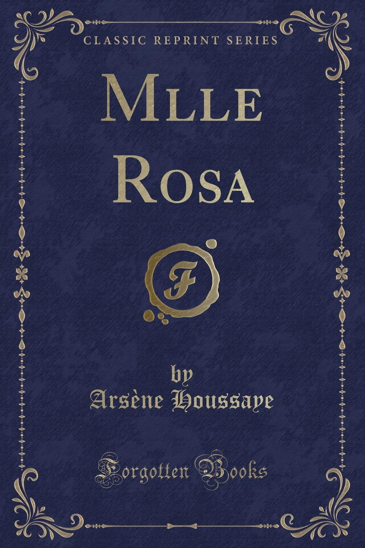 Arsène Houssaye Mlle Rosa (Classic Reprint)