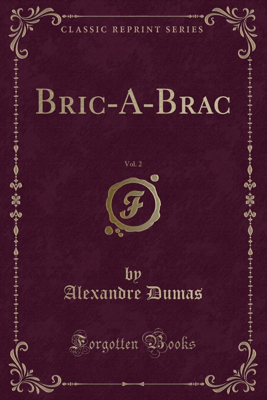 Александр Дюма Bric-A-Brac, Vol. 2 (Classic Reprint) александр дюма bric à brac