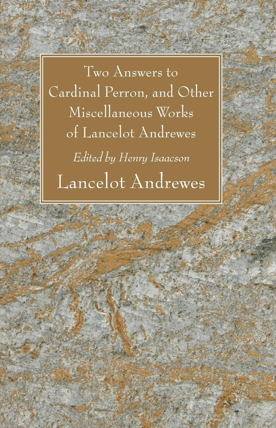 Lancelot Andrewes Two Answers to Cardinal Perron, and Other Miscellaneous Works of Lancelot Andrewes sir lancelot charles lee brenton the septuagint version of the old testament volume 1