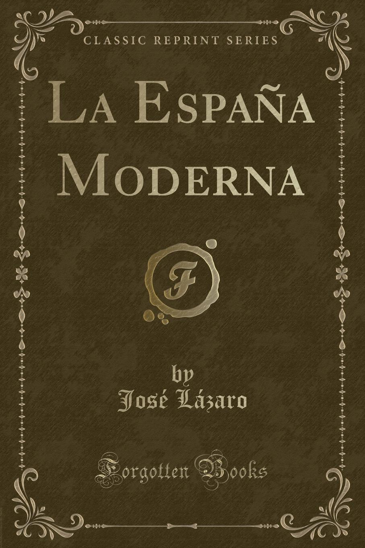 José Lázaro La Espana Moderna (Classic Reprint) la espana moderna classic reprint