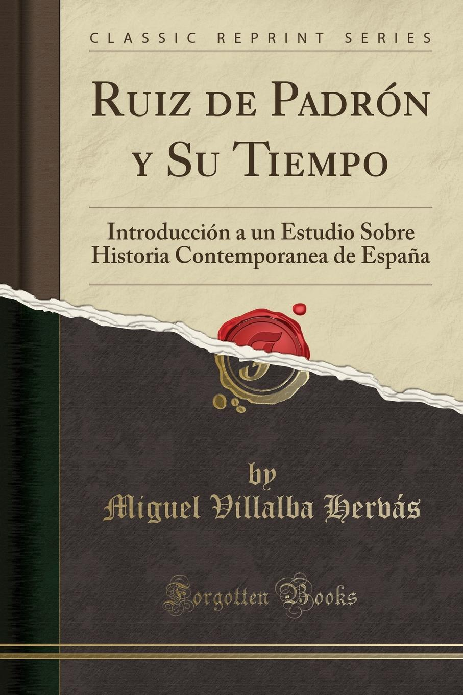 Miguel Villalba Hervás Ruiz de Padron y Su Tiempo. Introduccion a un Estudio Sobre Historia Contemporanea de Espana (Classic Reprint) agatha ruiz de la prada повседневные брюки