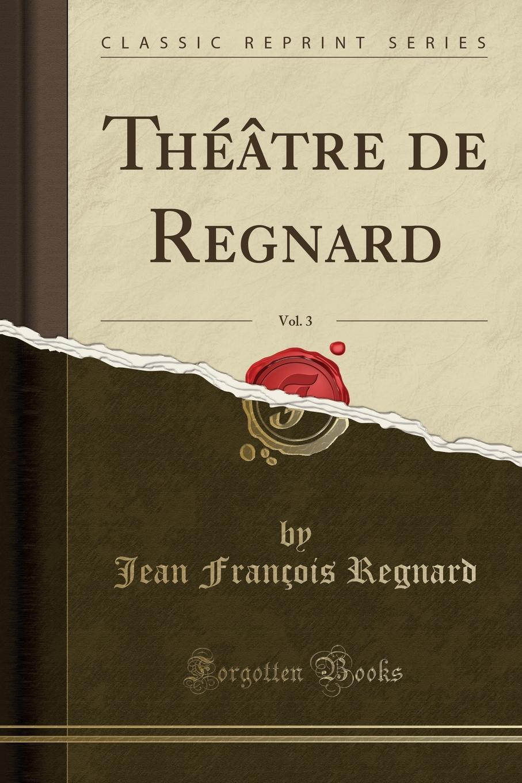 Jean François Regnard Theatre de Regnard, Vol. 3 (Classic Reprint) lesoto 666 l b silver page 8