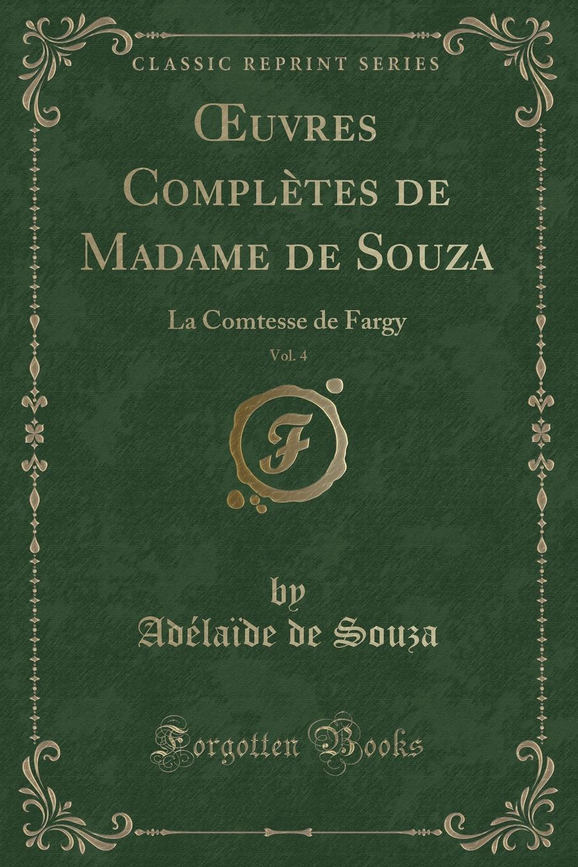Adélaïde de Souza OEuvres Completes de Madame de Souza, Vol. 4. La Comtesse de Fargy (Classic Reprint) eunice de souza himalayan tales