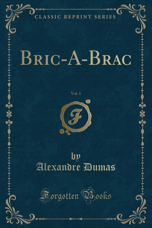 Александр Дюма Bric-A-Brac, Vol. 1 (Classic Reprint) александр дюма bric à brac