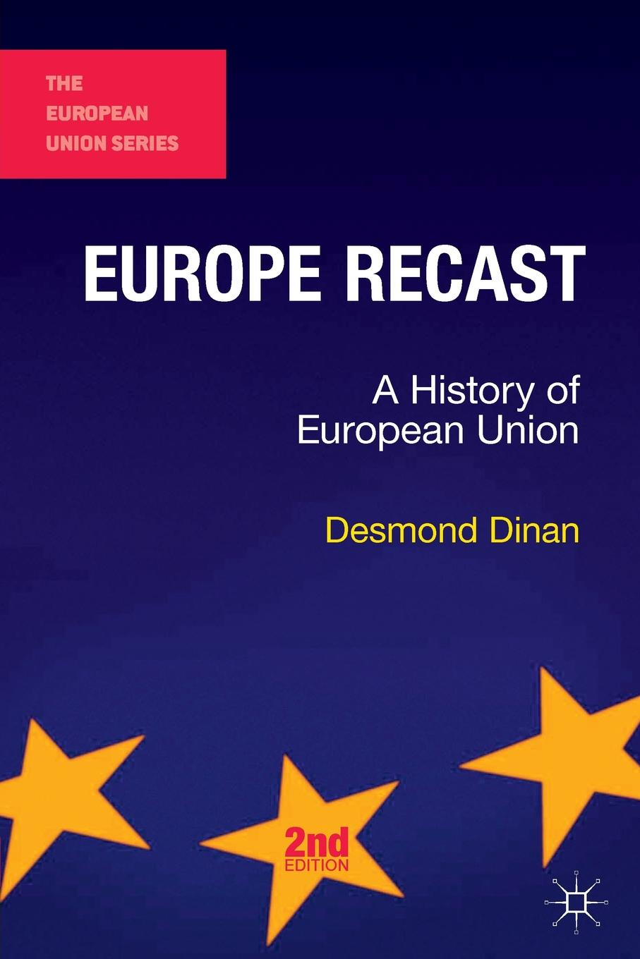 Desmond Dinan Europe Recast. A History of European Union european union vs microsoft corporation