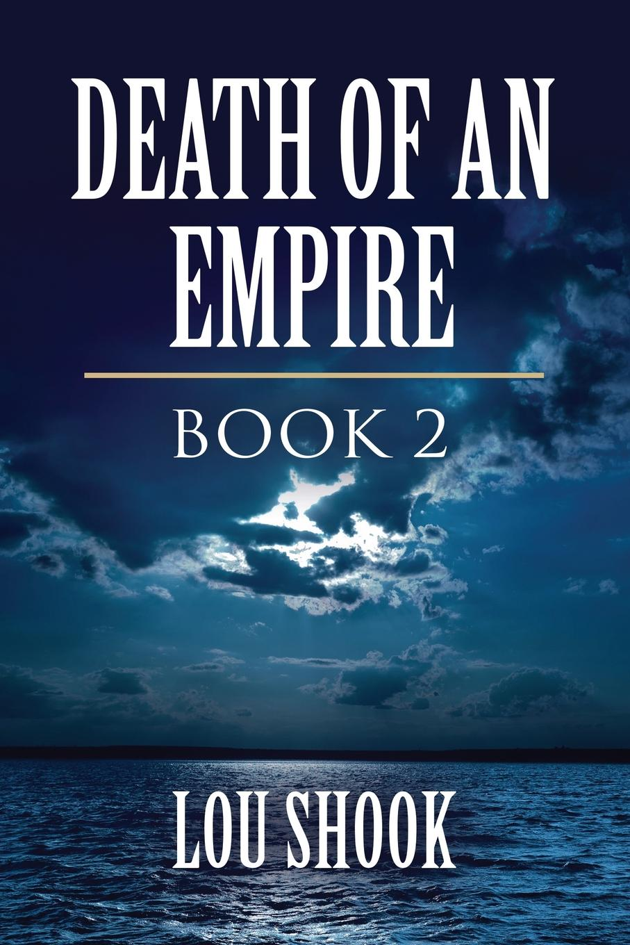 Lou Shook DEATH OF AN EMPIRE. BOOK 2 last ride to carthage