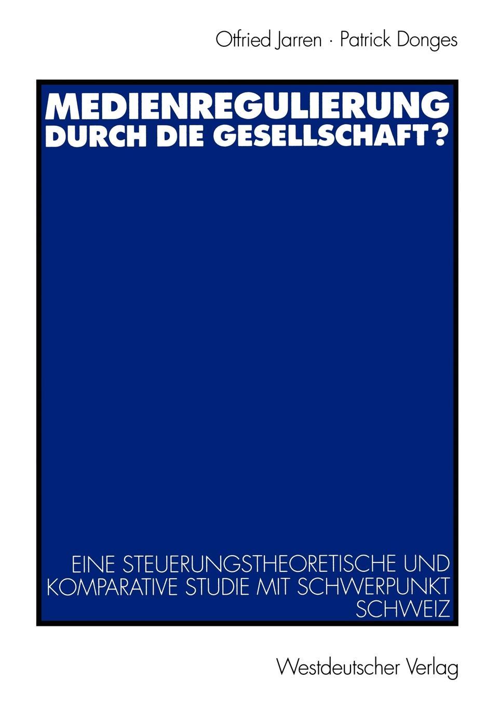 Medienregulierung durch die Gesellschaft.. Eine steuerungstheoretische und komparative Studie mit Schwerpunkt Schweiz