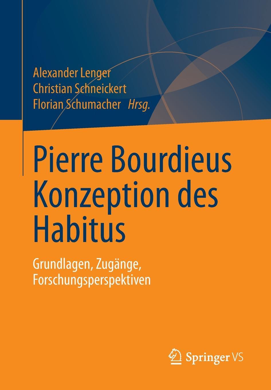 Pierre Bourdieus Konzeption des Habitus. Grundlagen, Zugange, Forschungsperspektiven.