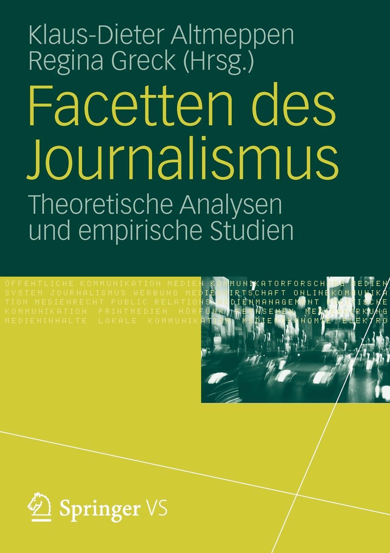 Facetten des Journalismus. Theoretische Analysen und empirische Studien.