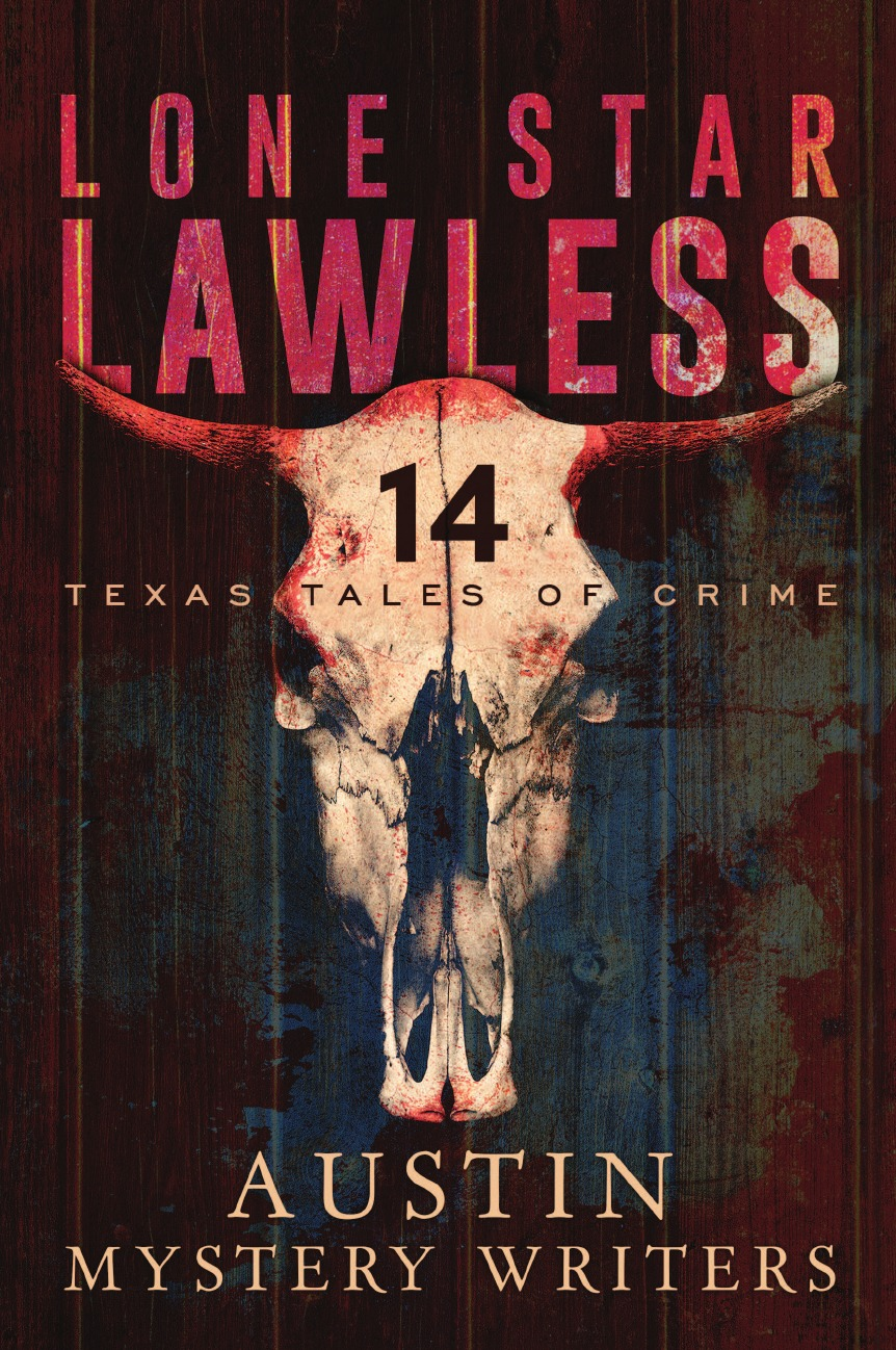Austin Mystery Writers Lone Star Lawless. 14 Texas Tales of Crime lone star lawless