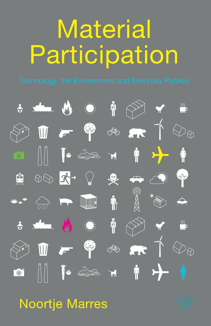Noortje Marres Material Participation. Technology, the Environment and Everyday Publics