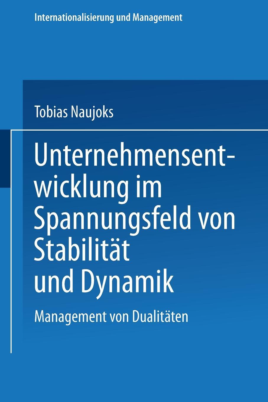 Unternehmensentwicklung im Spannungsfeld von Stabilitat und Dynamik. Management Dualitaten