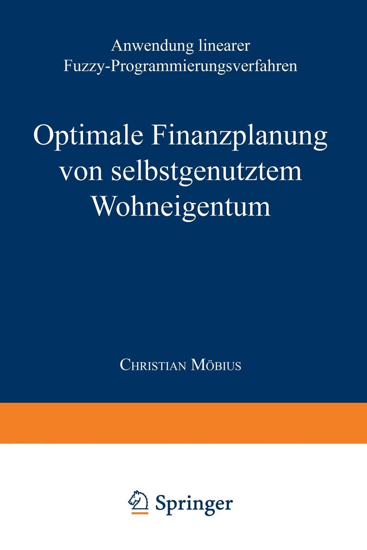 Optimale Finanzplanung Von Selbstgenutztem Wohneigentum. Anwendung Linearer Fuzzy-Programmierungsverfahren