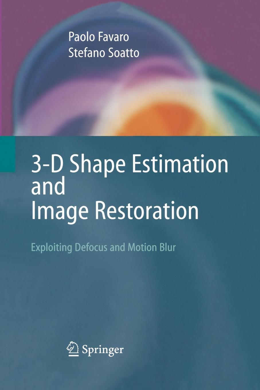 Paolo Favaro, Stefano Soatto 3-D Shape Estimation and Image Restoration. Exploiting Defocus Motion-Blur