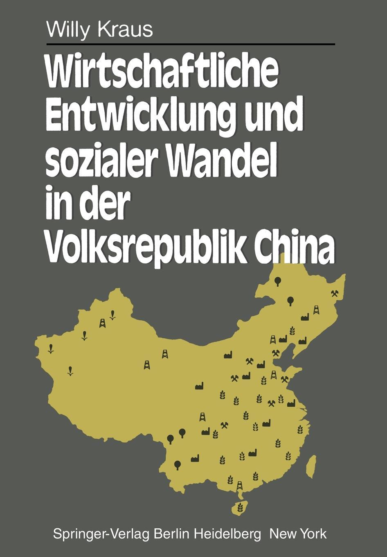 W. Kraus Wirtschaftliche Entwicklung Und Sozialer Wandel in Der Volksrepublik China