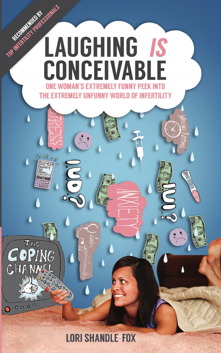 Lori Shandle-Fox Laughing IS Conceivable. One Woman.s Extremely Funny Peek Into The Extremely Unfunny World of Infertility