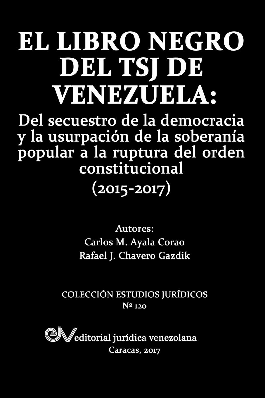 Carlos AYALA CORAO, Rafael J. CHAVERO GAZDIK EL LIBRO NEGRO DEL TSJ DE VENEZUELA. Del secuestro de la democracia y la usurpacion de la soberania popu-lar a la ruptura del orden constitucional (2015-2017) luminarc десертная brush mania red 20 5 см
