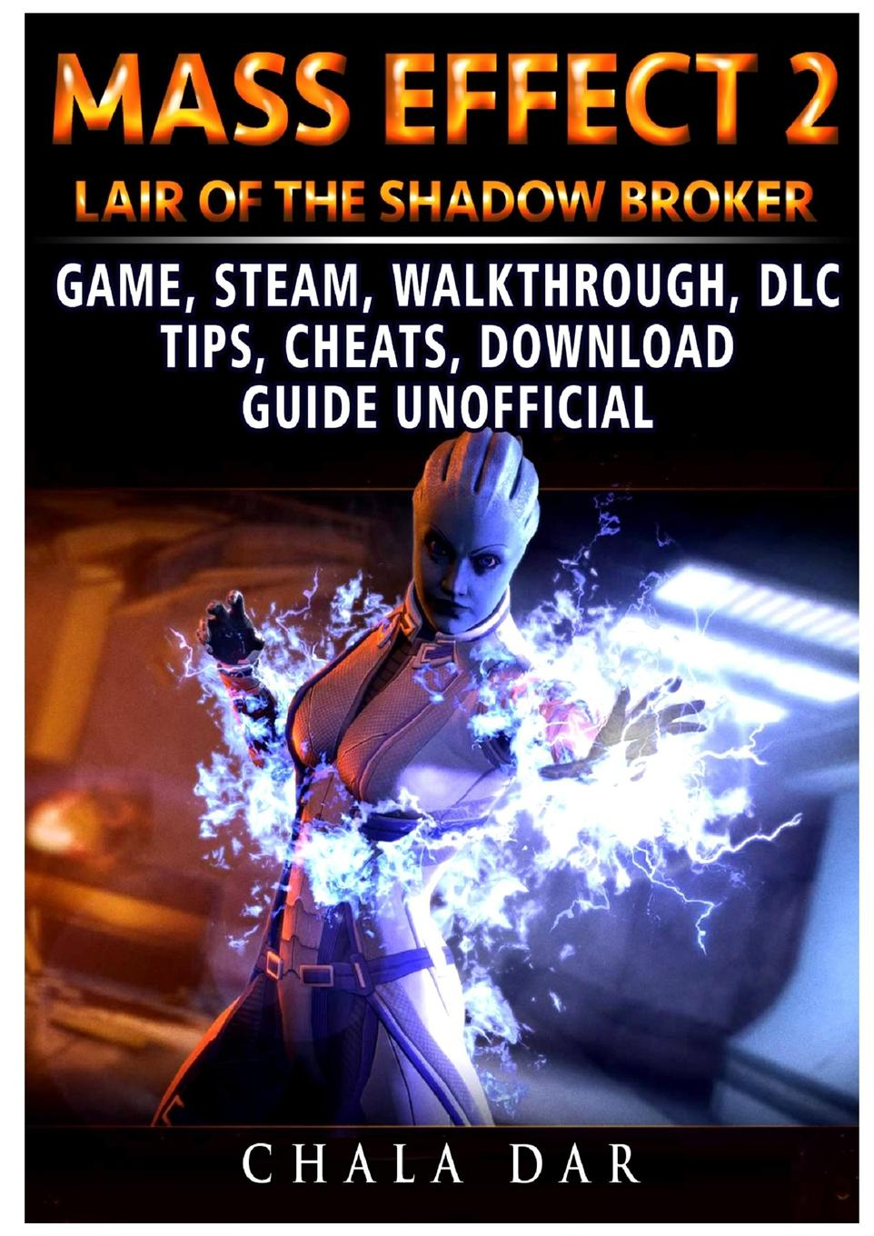 где купить Chala Dar Mass Effect 2 Lair of the Shadow Broker Game, Steam, Walkthrough, DLC, Tips Cheats, Download Guide Unofficial по лучшей цене