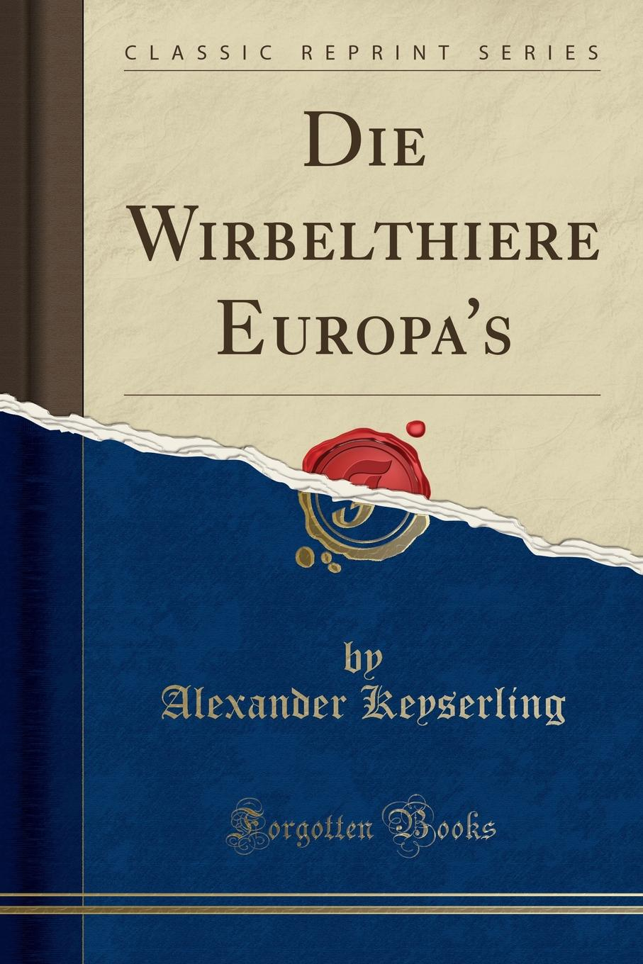 Die Wirbelthiere Europa.s (Classic Reprint)