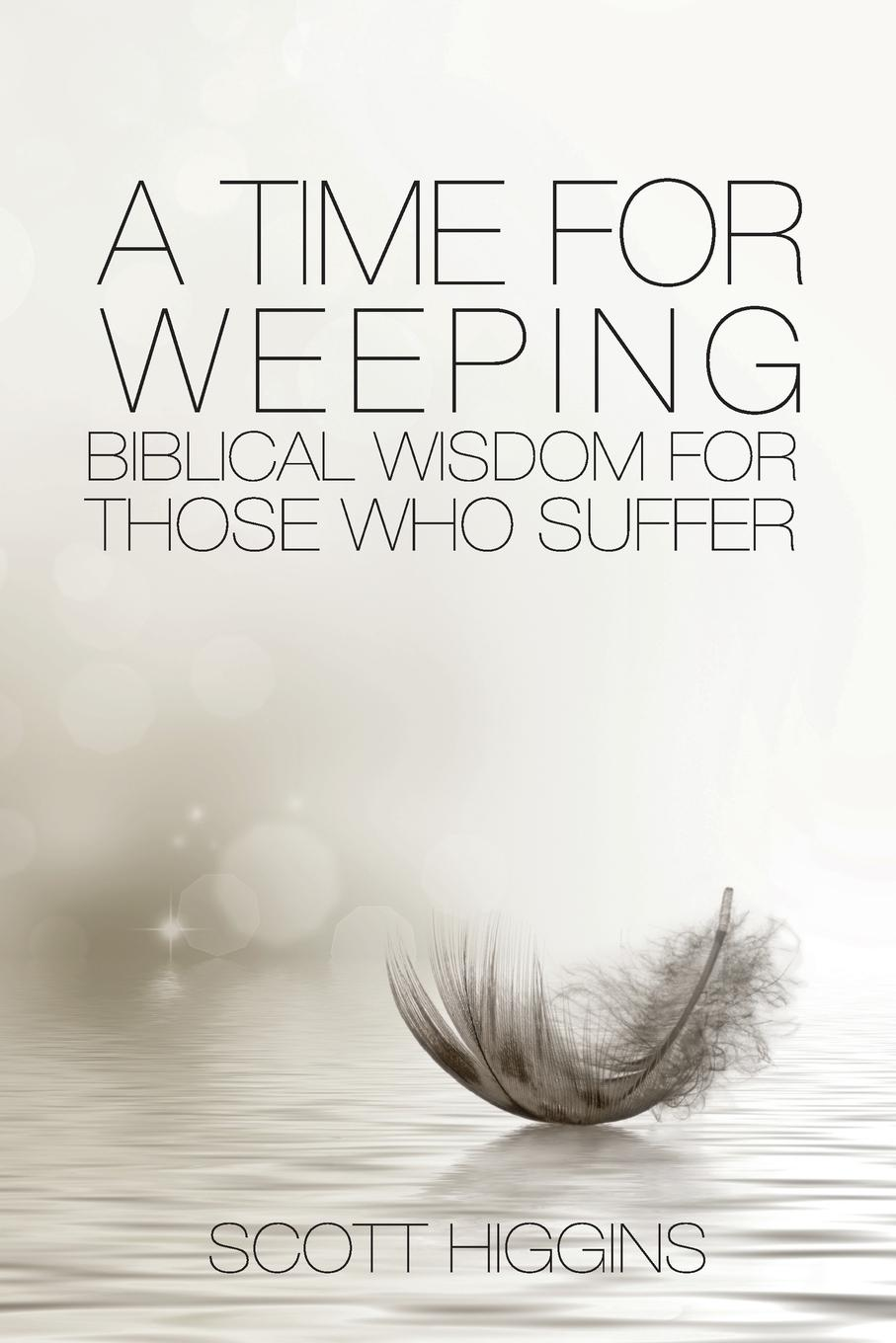 Higgins J Scott A Time for Weeping. Biblical wisdom for those who suffer cd korn the serenity of suffering