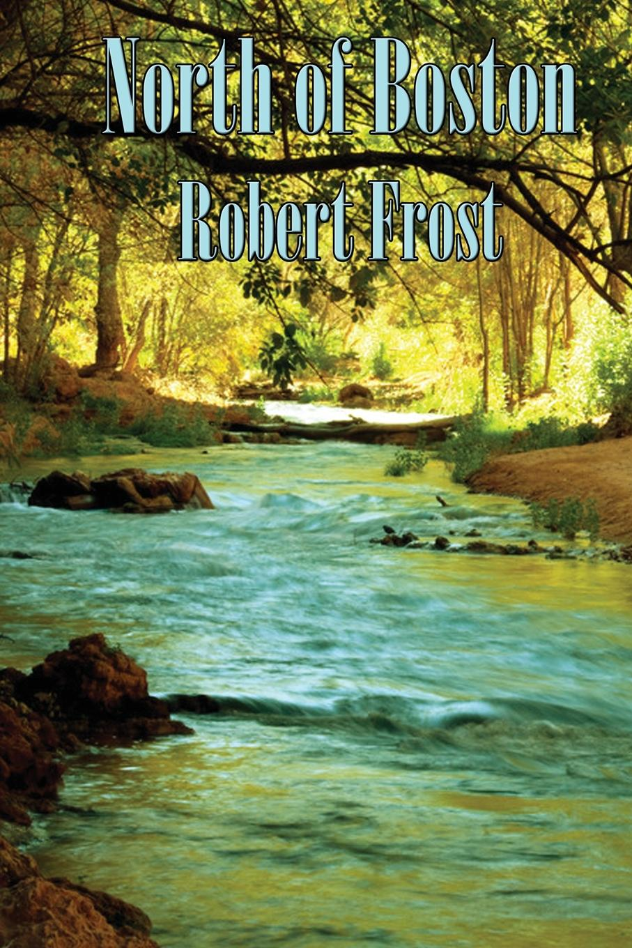 Robert Frost North of Boston robert frost robert frost selected poems
