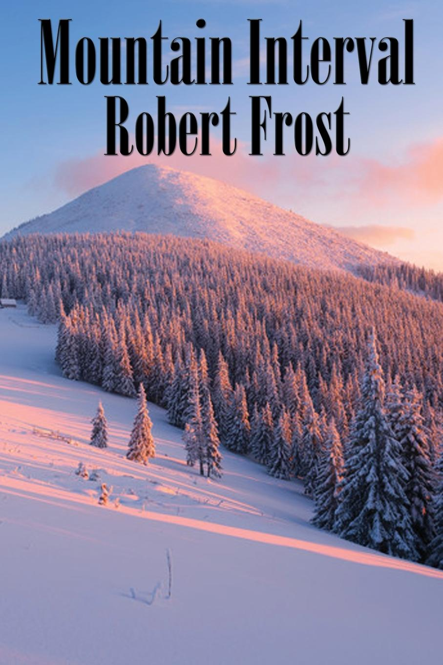 Robert Frost Mountain Interval robert frost the road not taken birches and other poems