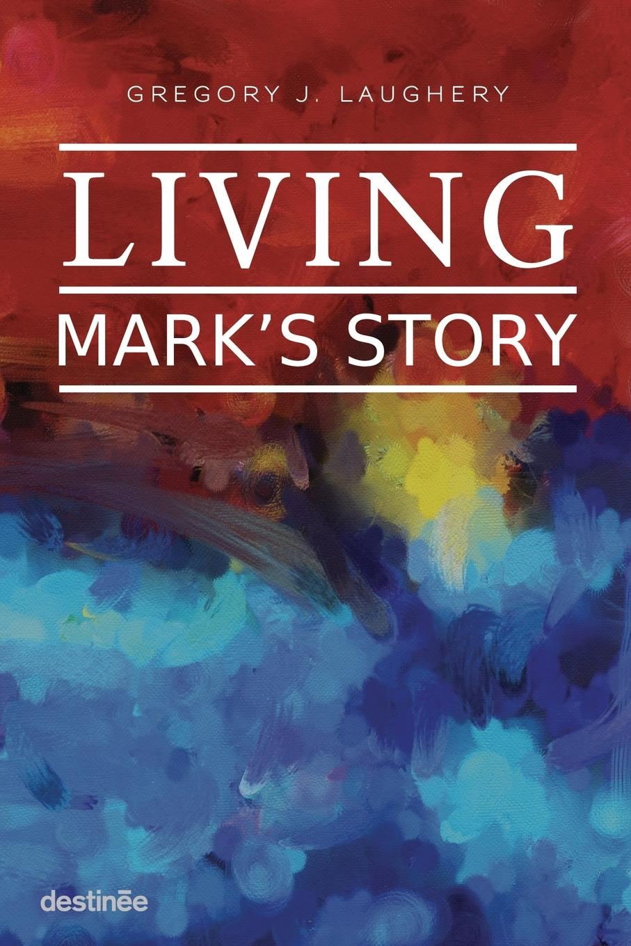 Gregory J Laughery Living Mark.s Story gregory j laughery living spirituality illuminating the path