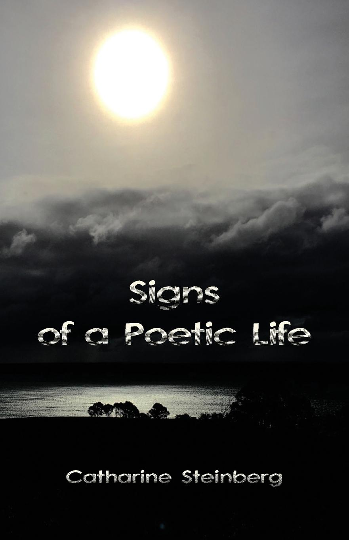 Catharine Steinberg Signs of a Poetic Life origins of poems