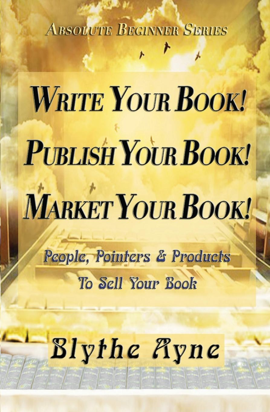Blythe Ayne Write Your Book. Publish Your Book. Market Your Book.. People, Pointers . Products to Sell Your Book french in one click book with cd