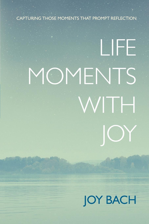 Joy Bach Life Moments with Joy the underside of joy