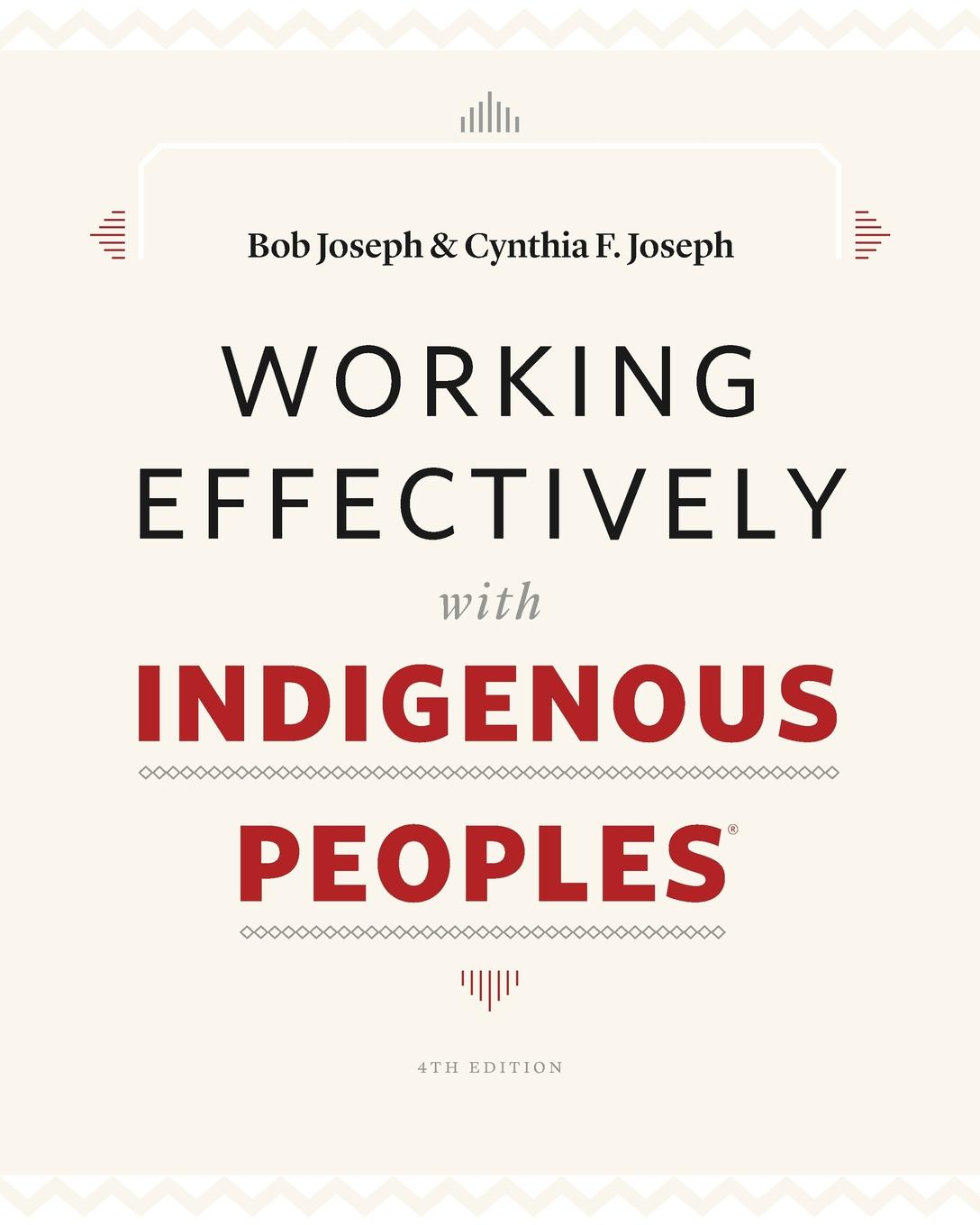 Bob Joseph, Cynthia F. Joseph Working Effectively with Indigenous Peoples. indigenous voices
