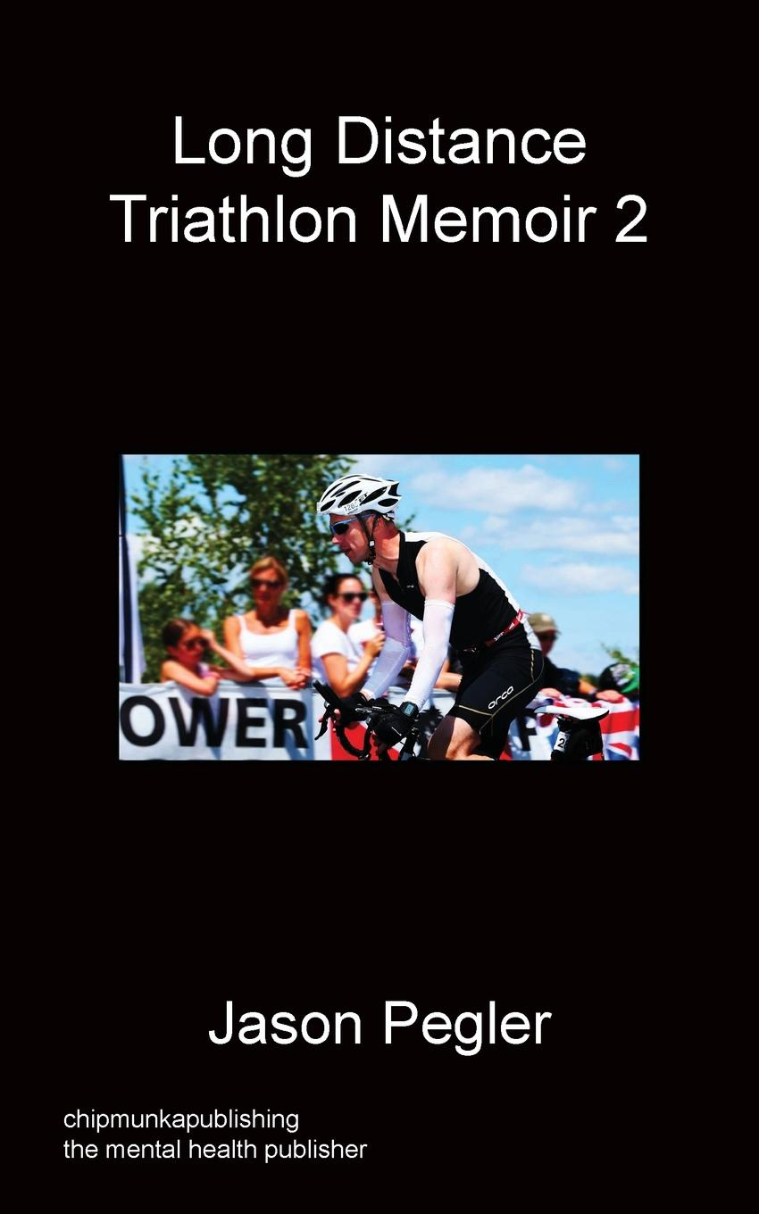 Jason Pegler Long Distance Triathlon Memoir 2 never stop to think do i have a place for this