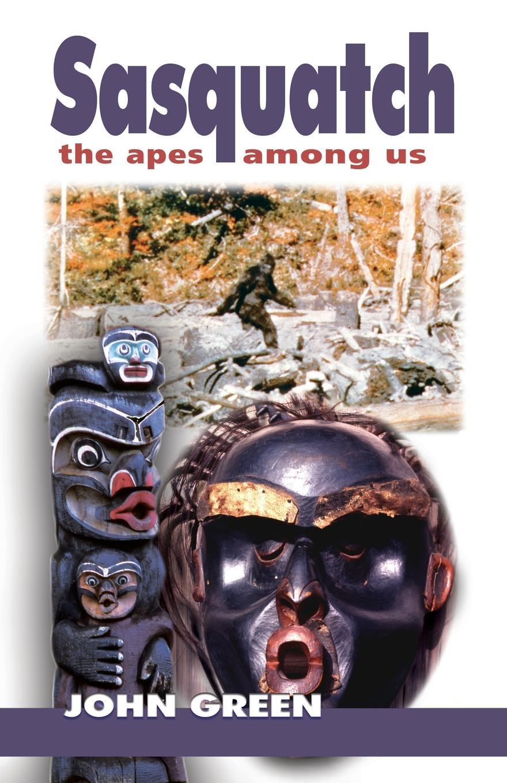 John Green Sasquatch. The Apes Among Us цена